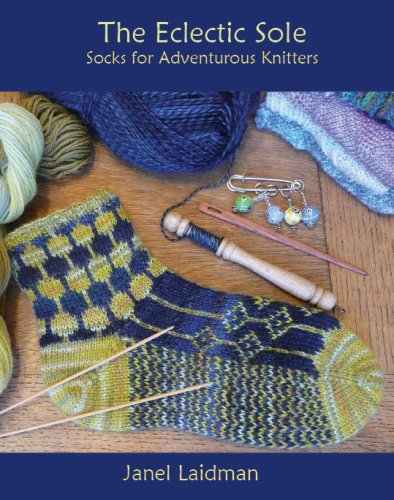 The Eclectic Sole; Socks for Adventurous Knitters: Janel Laidman