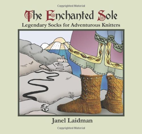 9780981497235: The Enchanted Sole; Legendary Socks for Adventurous Knitters