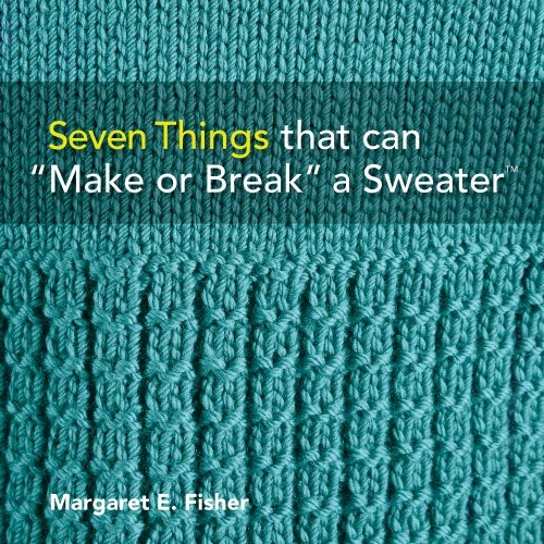"""9780981498607: Seven Things that can """"Make or Break"""" a Sweater™: Techniques and Tips for Hand Knitters"""