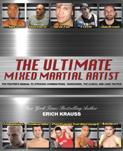9780981504476: The Ultimate Mixed Martial Artist: The Fighter's Manual to Striking Combinations, Takedowns, the Clinch and Cage Tactics