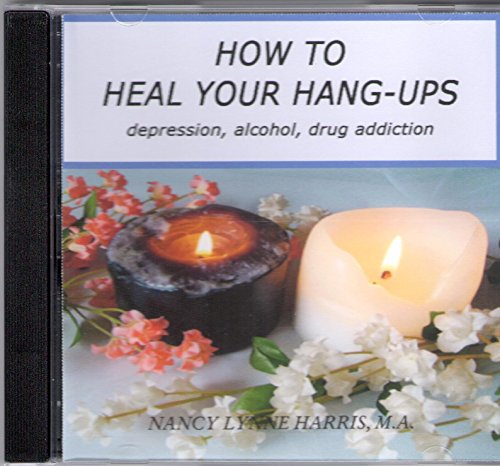 9780981504605: How to Heal Your Hang-Ups: Depression, Alcohol and Drug Addiction