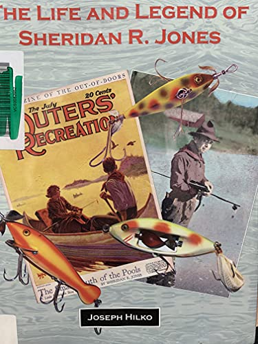 9780981510286: The Life and Legend of Sheridan Jones: America's Pioneering Outdoor Writer & His Search for the Perfect Fishing Lure