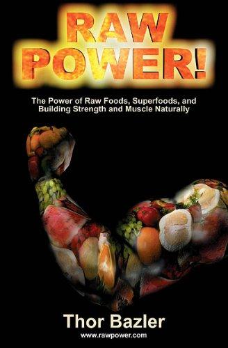 Raw Power! The Power of Raw Foods,: Thor Bazler