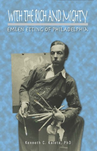With the Rich and Mighty, Emlen Etting of Philadelphia: PhD Kenneth C. Kaleta