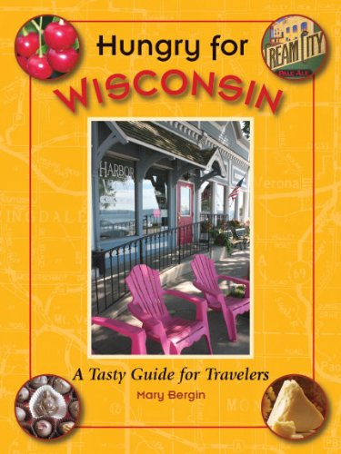 Hungry for Wisconsin: A Tasty Guide for Travelers: Bergin, Mary