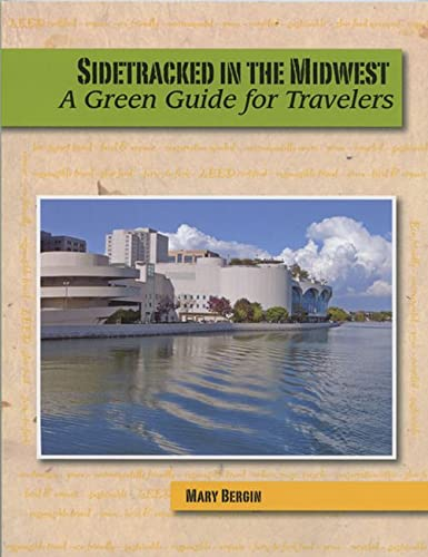 Sidetracked in the Midwest: A Green Guide for Travelers {FIRST EDITION}: Bergin, Mary