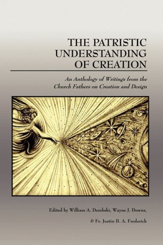 9780981520407: The Patristic Understanding of Creation: An Anthology of Writings from the Church Fathers on Creation and Design