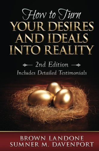 9780981523828: How To Turn Your Desires And Ideals Into Reality