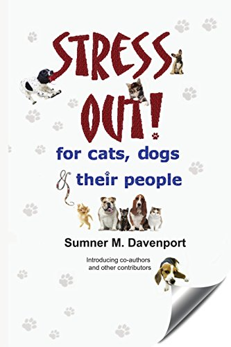 Stress Out for Cats, Dogs & Their: Sumner M Davenport