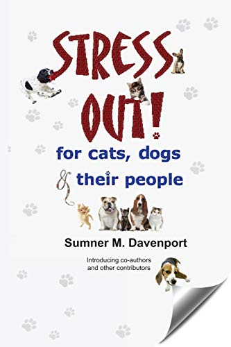Stress Out for Cats, Dogs and their: Sumner M Davenport