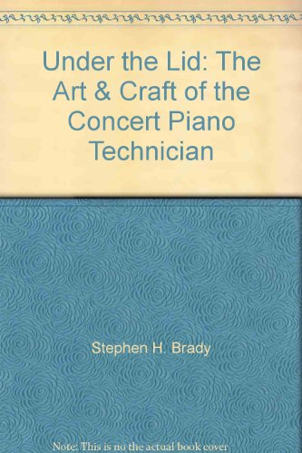 9780981524405: Under the Lid: The Art & Craft of the Concert Piano Technician