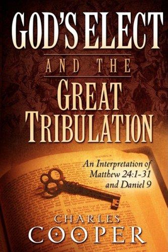9780981527628: God's Elect and the Great Tribulation: An Interpretation of Matthew 24:1-31 and Daniel 9