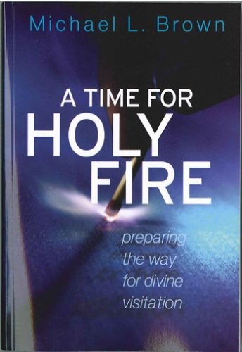 9780981530413: A Time For Holy Fire: Preparing the Way for Divine Visitation