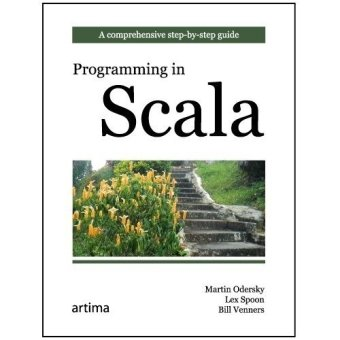 Programming in Scala: A Comprehensive Step-by-step Guide: Martin Odersky