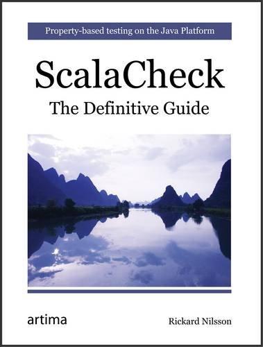ScalaCheck: The Definitive Guide: Nilsson, Rickard