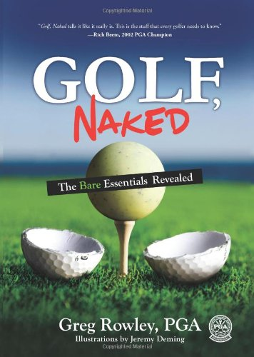 Golf, Naked : The Bare Essentials Revealed: Greg Rowley