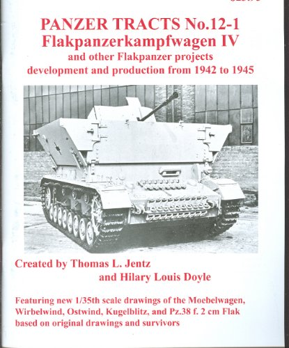 PANZER TRACTS NO. 12-1: FLAKPANZERKAMPFWAGEN IV AND OTHER FLAKPANZER PROJECTS: Thomas L Jentz and ...