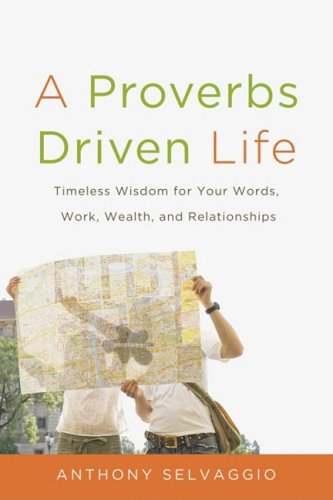 A Proverbs Driven Life: Timeless Wisdom for: Selvaggio, Anthony