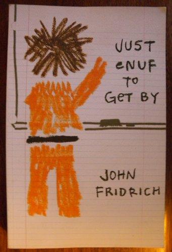 Just Enuf to Get By: John Fridrich