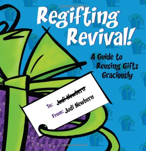 9780981546292: Regifting Revival!: A Guide to Reusing Gifts Graciously