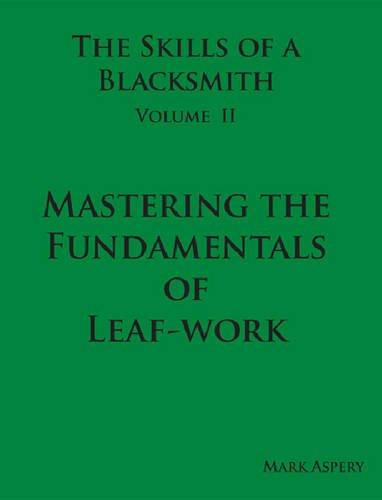 9780981548012: The Skills of a Blacksmith: v.2: Mastering the Fundamentals of Leaf-work