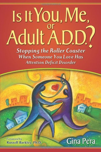 Is It You, Me, or Adult A.D.D.? Stopping the Roller Coaster When Someone You Love Has Attention D...