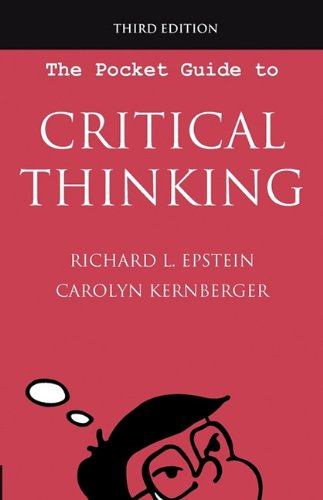The Pocket Guide to Critical Thinking, 3rd edition: Epstein, Richard L; Kernberger, Carolyn