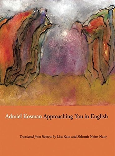 9780981552149: Approaching You in English: Selected Poems of Admiel Kosman