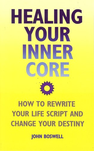 9780981554105: Healing Your Inner Core: How to Rewrite Your Life Script and Change Your Destiny