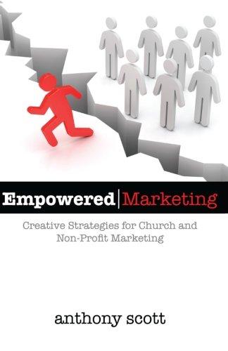 Empowered Marketing: Creative Strategies for Church & Non-Profit Marketing: Anthony Scott