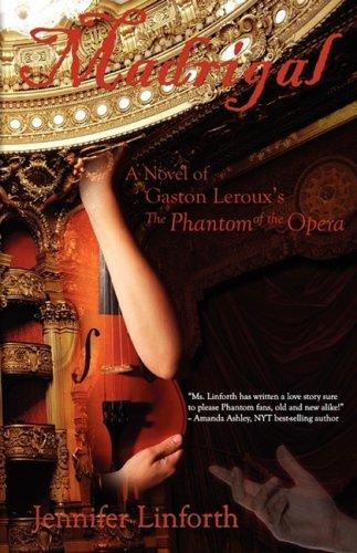 Madrigal: A novel of Gaston Leroux's The Phantom of the Opera: Linforth, Jennifer