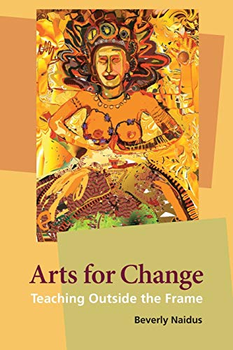 9780981559308: Arts for Change: Teaching Outside the Frame