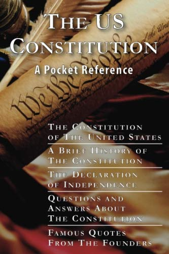 9780981559698: The US Constitution: A Pocket Reference w/Constitution, Bill of Rights, Amendments, Declaration of Independence, History of the Constitution, Questions ... Quotes, and Free Download for 10 works