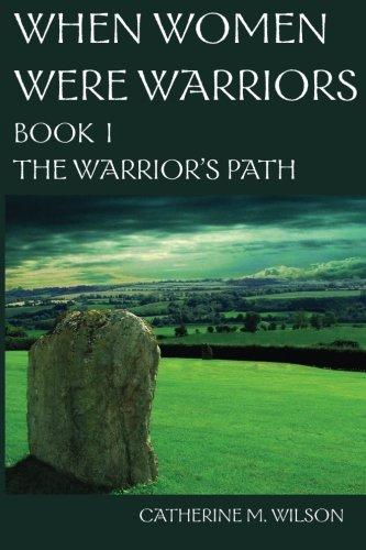 When Women Were Warriors Book I Bk.: Catherine M. Wilson