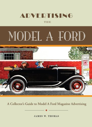 Advertising the Model A Ford, A Collector's Guide to Model A Ford Magazine Advertising