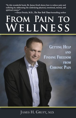 From Pain to Wellness: M.D.,James H. Gruft,