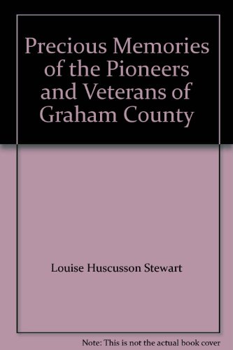 9780981570235: Precious Memories of the Pioneers and Veterans of Graham County