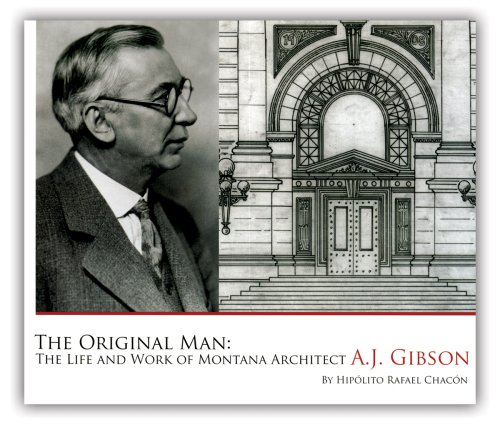 9780981576008: The Original Man: The Life and Work of Montana Architect A.J. Gibson