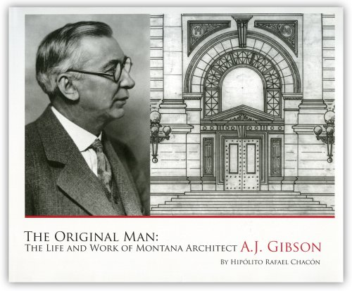 9780981576015: The Original Man: The Life and Work of Montana Architect A.J. Gibson