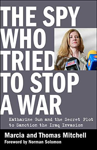 9780981576916: The Spy Who Tried to Stop a War: Katharine Gun and the Secret Plot to Sanction the Iraq Invasion