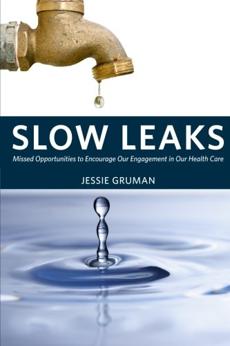 Slow Leaks: Missed Opportunities to Encourage Our Engagement in Our Health Care: Jessie C. Gruman