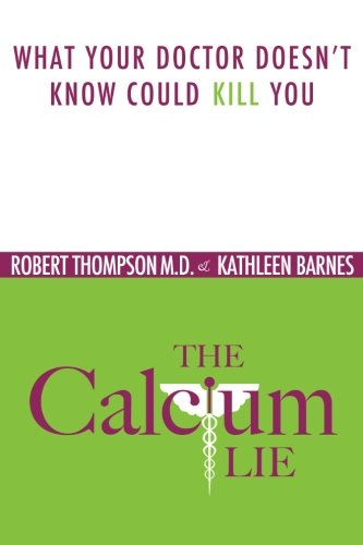 9780981581859: The Calcium Lie: What Your Doctor Doesn't Know Could Kill You
