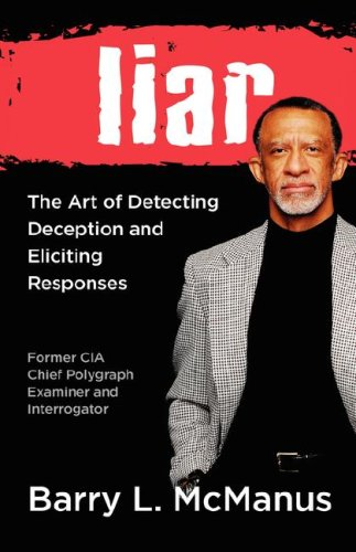 9780981585505: Liar: The Art of Detecting Deception and Eliciting Responses