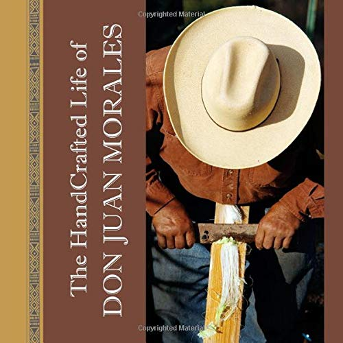 9780981587806: The Handcrafted Life Of Don Juan Morales