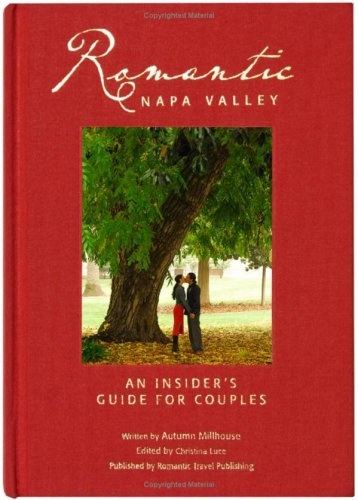 9780981588100: Romantic Napa Valley : An Insider's Guide for Couples