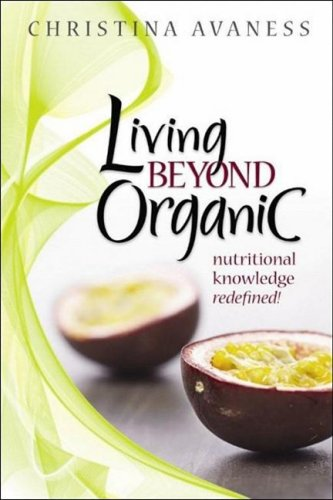 9780981589206: Living Beyond Organic: nutritional knowledge redefined!