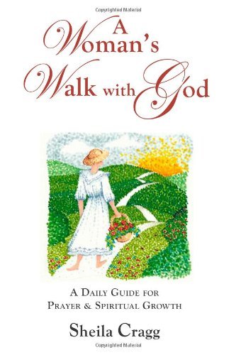 A Woman's Walk With God: A Daily Guide For Prayer & Spiritual Growth (0981596312) by Cragg, Sheila