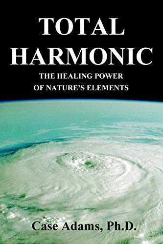 9780981604534: Total Harmonic: The Healing Power of Nature's Elements