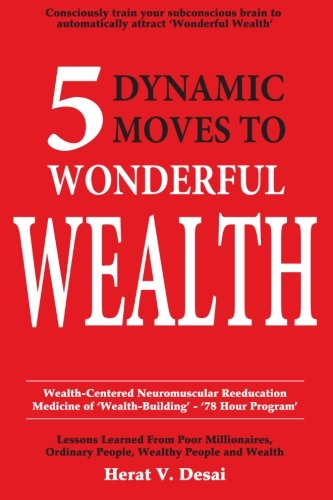 5 Dynamic Moves to Wonderful Wealth: Lessons: Herat V. Desai