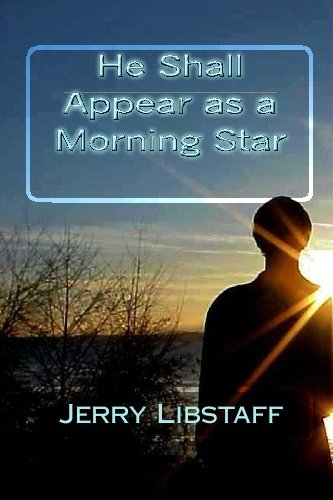 He Shall Appear as a Morning Star: Libstaff, Jerry